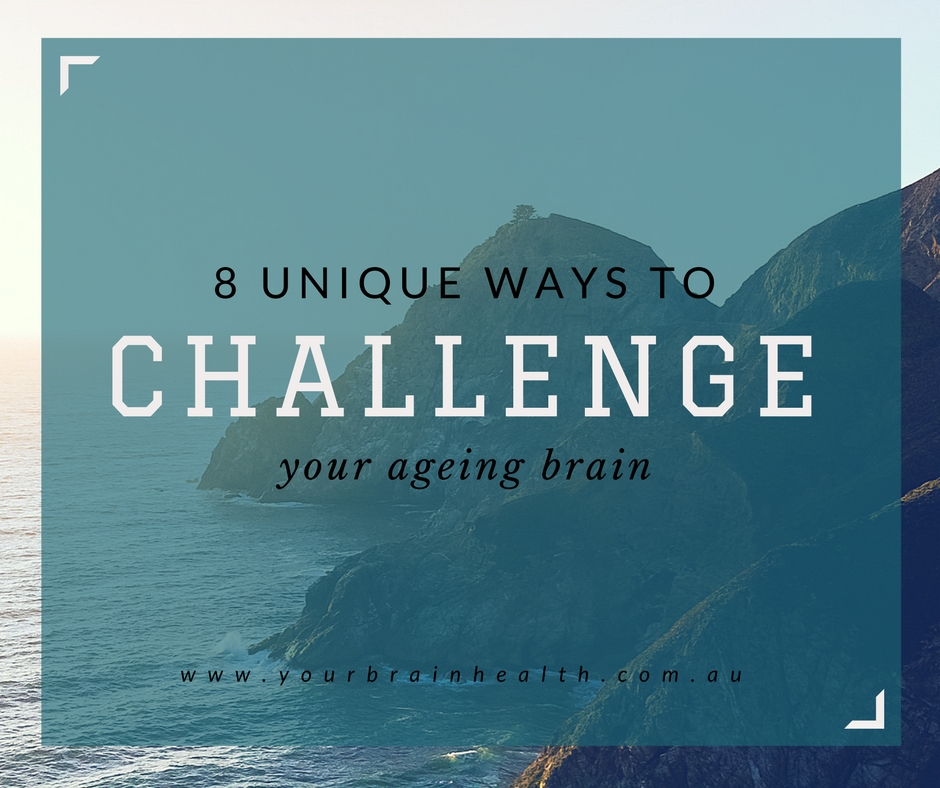 8 unique ways to CHALLENGE your ageing brain