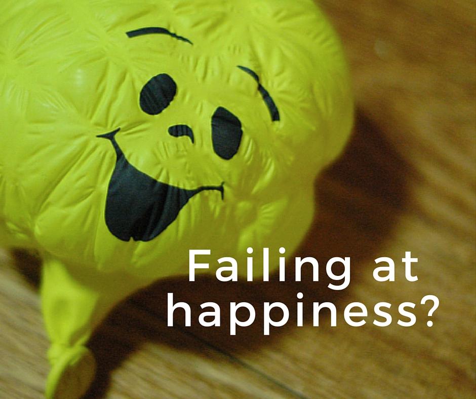 Failing at happiness-.